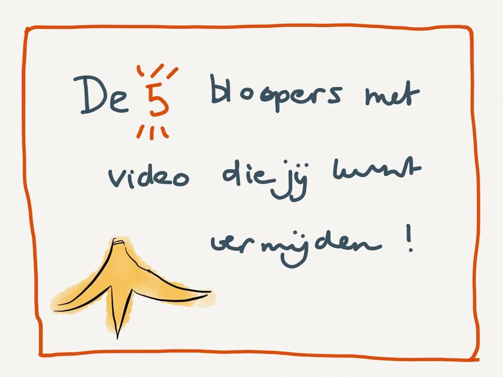 Vijf bloopers met video die jij nu kunt vermijden